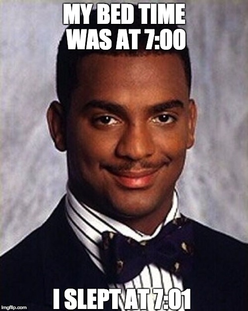 Carlton Banks Thug Life |  MY BED TIME WAS AT 7:00; I SLEPT AT 7:01 | image tagged in carlton banks thug life | made w/ Imgflip meme maker