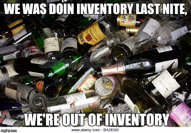 WE WAS DOIN INVENTORY LAST NITE, WE'RE OUT OF INVENTORY | made w/ Imgflip meme maker