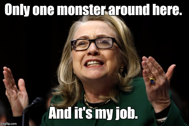 Only one monster around here. And it's my job. | made w/ Imgflip meme maker
