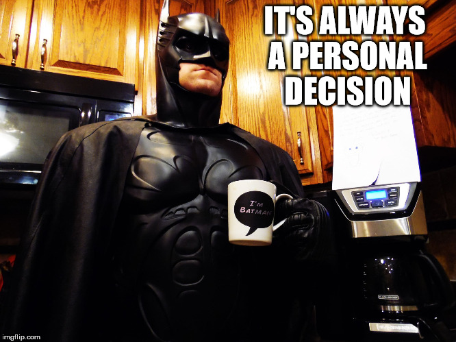 Batman coffee break | IT'S ALWAYS A PERSONAL DECISION | image tagged in batman coffee break | made w/ Imgflip meme maker