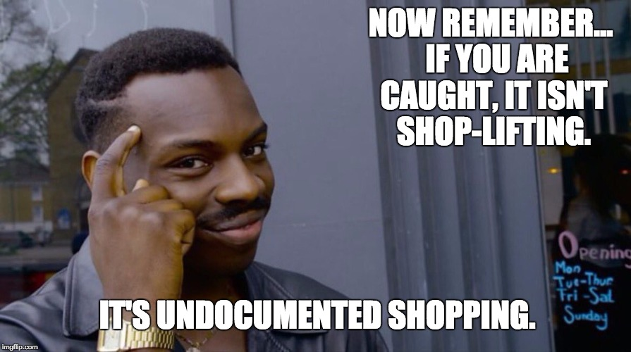 Roll Safe Think About It Meme | NOW REMEMBER...  IF YOU ARE CAUGHT, IT ISN'T SHOP-LIFTING. IT'S UNDOCUMENTED SHOPPING. | image tagged in smart eddie murphy | made w/ Imgflip meme maker