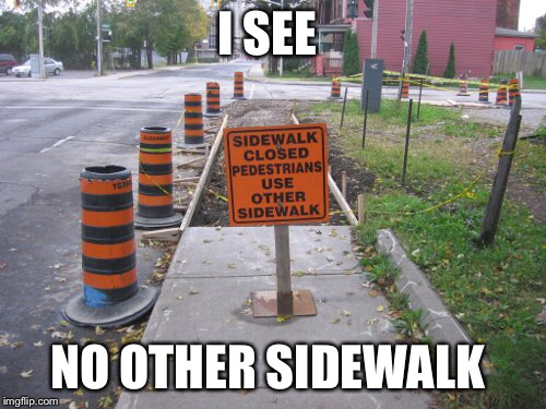 I SEE NO OTHER SIDEWALK | made w/ Imgflip meme maker