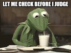 LET ME CHECK BEFORE I JUDGE | made w/ Imgflip meme maker