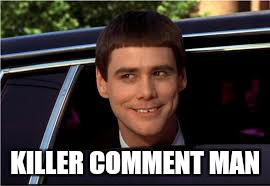 KILLER COMMENT MAN | made w/ Imgflip meme maker