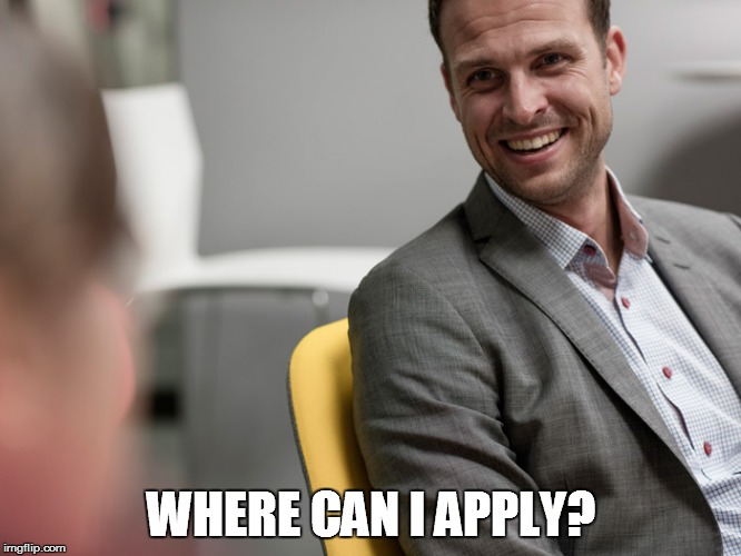 WHERE CAN I APPLY? | made w/ Imgflip meme maker