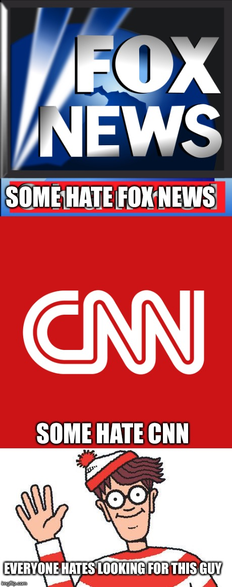 We all know the frustration  | SOME HATE FOX NEWS SOME HATE CNN EVERYONE HATES LOOKING FOR THIS GUY | image tagged in waldo,cnn,fox news | made w/ Imgflip meme maker
