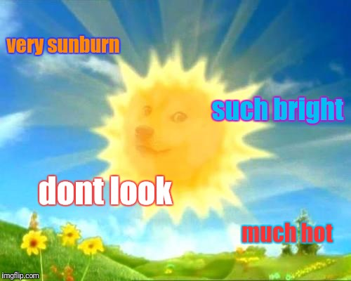 sun doge | very sunburn much hot dont look such bright | image tagged in sun doge | made w/ Imgflip meme maker