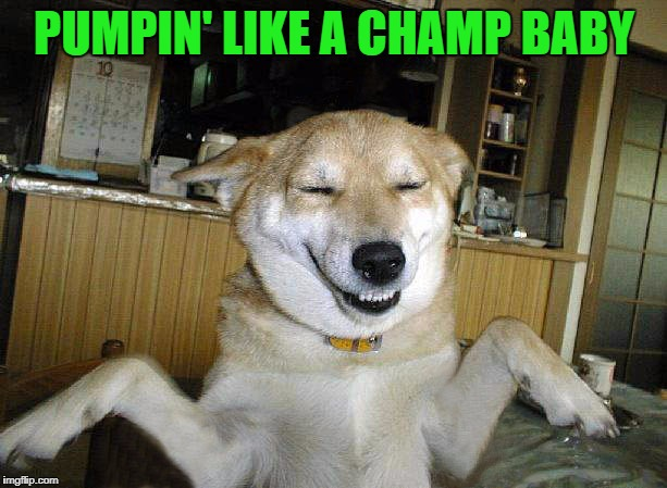 PUMPIN' LIKE A CHAMP BABY | made w/ Imgflip meme maker