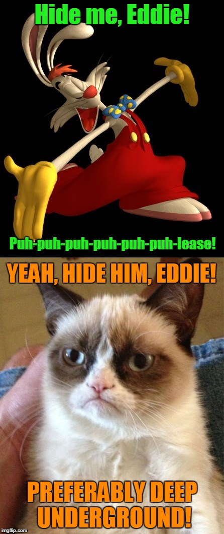 Hide me, Eddie! PREFERABLY DEEP UNDERGROUND! Puh-puh-puh-puh-puh-puh-lease! YEAH, HIDE HIM, EDDIE! | made w/ Imgflip meme maker