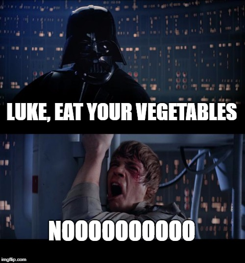 Star Wars No Meme | LUKE, EAT YOUR VEGETABLES NOOOOOOOOOO | image tagged in memes,star wars no | made w/ Imgflip meme maker