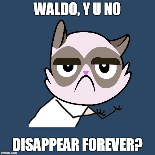 WALDO, Y U NO DISAPPEAR FOREVER? | made w/ Imgflip meme maker
