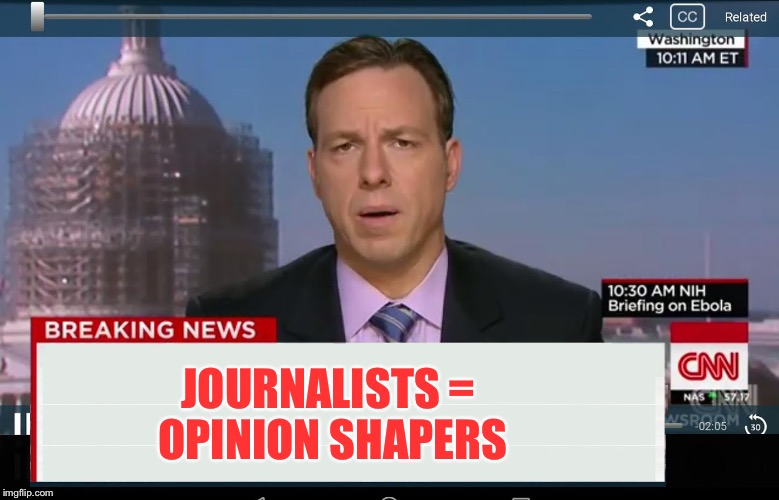 JOURNALISTS = OPINION SHAPERS | made w/ Imgflip meme maker