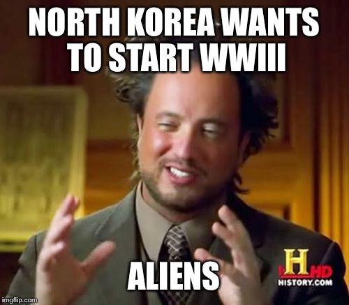 Ancient Aliens Meme | NORTH KOREA WANTS TO START WWIII ALIENS | image tagged in memes,ancient aliens | made w/ Imgflip meme maker