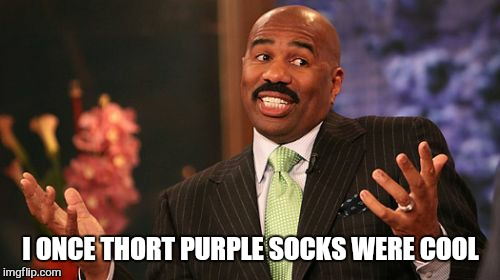 Steve Harvey Meme | I ONCE THORT PURPLE SOCKS WERE COOL | image tagged in memes,steve harvey | made w/ Imgflip meme maker
