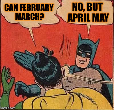 Batman Slapping Robin Meme | CAN FEBRUARY MARCH? NO, BUT APRIL MAY | image tagged in memes,batman slapping robin | made w/ Imgflip meme maker