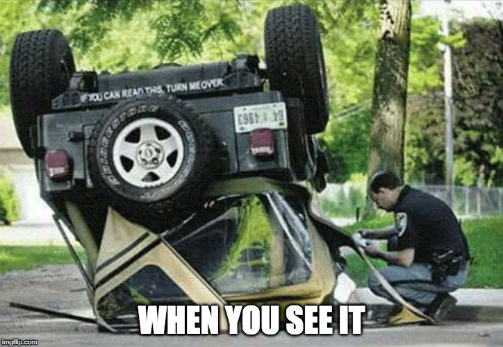 Thinking ahead. | WHEN YOU SEE IT | image tagged in jeep,turn over,iwanttobebacon,iwanttobebaconcom,bumper sticker | made w/ Imgflip meme maker