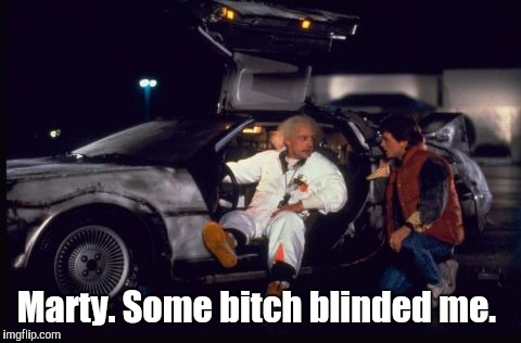 Back To The Future  | Marty. Some b**ch blinded me. | image tagged in back to the future | made w/ Imgflip meme maker