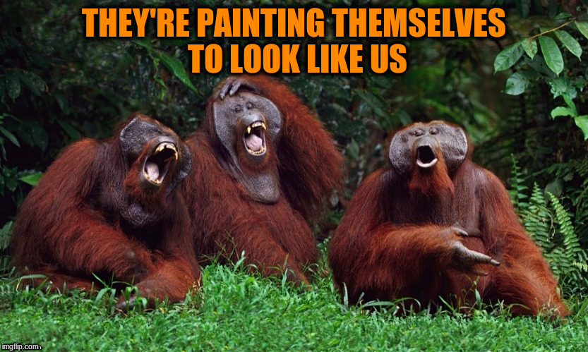 THEY'RE PAINTING THEMSELVES TO LOOK LIKE US | made w/ Imgflip meme maker