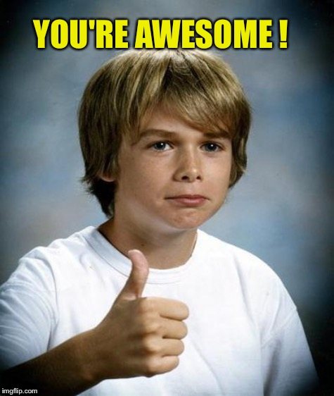 YOU'RE AWESOME ! | made w/ Imgflip meme maker