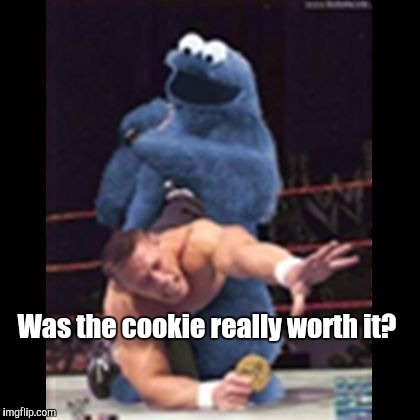 Cookie Monster  | Was the cookie really worth it? | image tagged in cookie monster | made w/ Imgflip meme maker