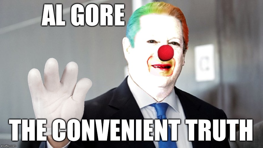 AL GORE THE CONVENIENT TRUTH | image tagged in al gore the clown | made w/ Imgflip meme maker