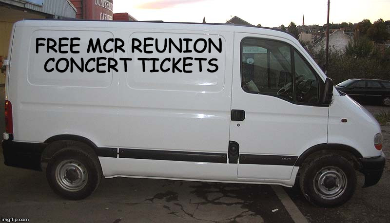 Seems legit. | FREE MCR REUNION CONCERT TICKETS | image tagged in blank white van,mcr,tickets,how to kidnap me,funny,memes | made w/ Imgflip meme maker