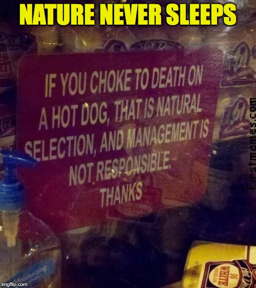 Frank-ly Speaking | NATURE NEVER SLEEPS | image tagged in funny signs,hotdogs,charles darwin | made w/ Imgflip meme maker