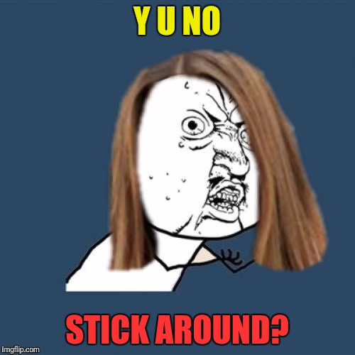 I noticed last night going through my notifications. Another user gone, what the heck Whattheheck01?  | Y U NO STICK AROUND? | image tagged in y u no girl,whattheheck01,imgflip users,deleted accounts,use someones username in your meme | made w/ Imgflip meme maker