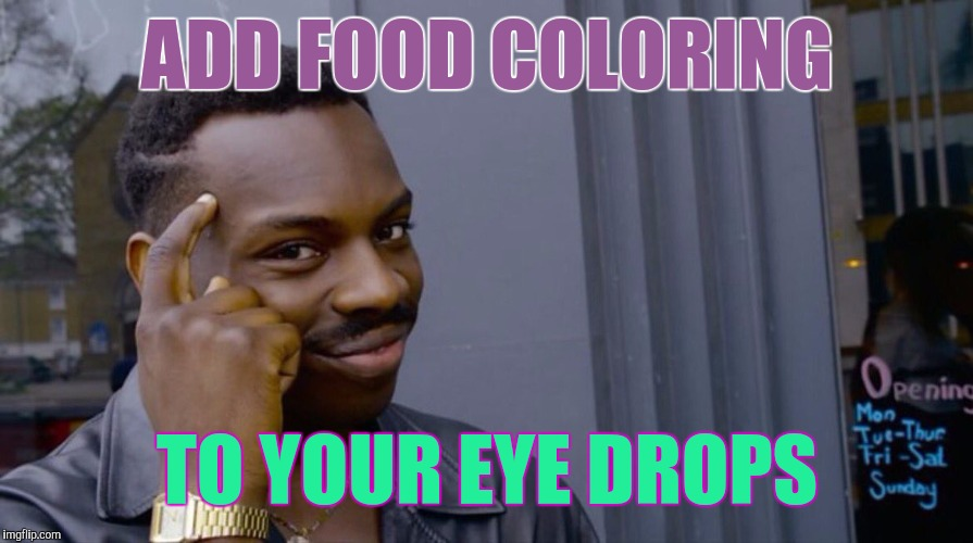 ADD FOOD COLORING TO YOUR EYE DROPS | image tagged in memes,eddie murphy | made w/ Imgflip meme maker