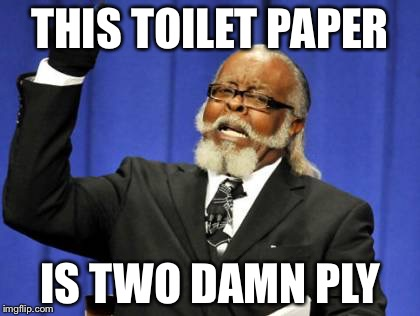 Too Damn High Meme | THIS TOILET PAPER IS TWO DAMN PLY | image tagged in memes,too damn high | made w/ Imgflip meme maker