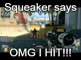 Squeaker | Squeaker says OMG I HIT!!! | image tagged in call of duty,black ops 2,sniper | made w/ Imgflip meme maker