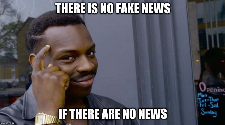 THERE IS NO FAKE NEWS IF THERE ARE NO NEWS | made w/ Imgflip meme maker