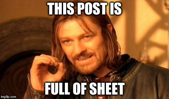 One Does Not Simply Meme | THIS POST IS FULL OF SHEET | image tagged in memes,one does not simply | made w/ Imgflip meme maker