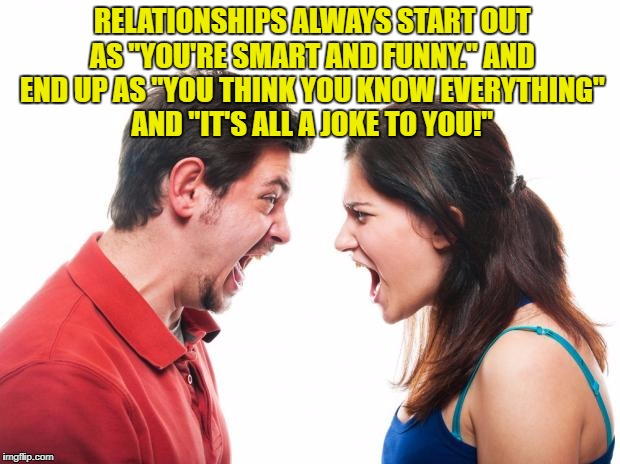 "ANGRY FIGHTING MARRIED COUPLE HUSBAND & WIFE | RELATIONSHIPS ALWAYS START OUT AS ""YOU'RE SMART AND FUNNY."" AND END UP AS ""YOU THINK YOU KNOW EVERYTHING"" AND ""IT'S ALL A JOKE TO YOU!"" 