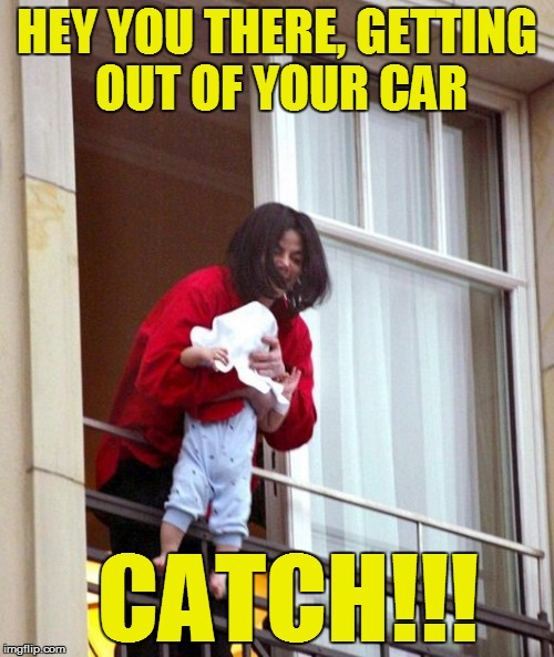 HEY YOU THERE, GETTING OUT OF YOUR CAR CATCH!!! | made w/ Imgflip meme maker