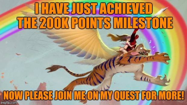 Seriously, thank you guys all so much for getting me 200,000 worthless points!! May the rest come as fast as the last 100k have! |  I HAVE JUST ACHIEVED THE 200K POINTS MILESTONE; NOW PLEASE JOIN ME ON MY QUEST FOR MORE! | image tagged in tigerlegend1046,200k points,thank you,milestone,join me,onwards into the future | made w/ Imgflip meme maker