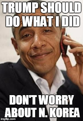 obama phone | TRUMP SHOULD DO WHAT I DID DON'T WORRY ABOUT N. KOREA | image tagged in obama phone | made w/ Imgflip meme maker