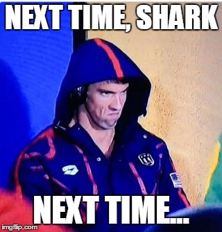 Michael Phelps Death Stare | NEXT TIME, SHARK NEXT TIME... | image tagged in memes,michael phelps death stare | made w/ Imgflip meme maker