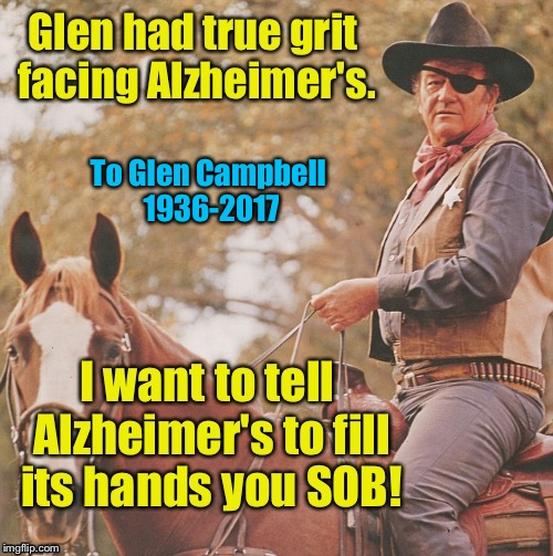 To a great singer and actor!  | To Glen Campbell 1936-2017 | image tagged in memes,glen campbell,true grit,alzheimers,memorial | made w/ Imgflip meme maker