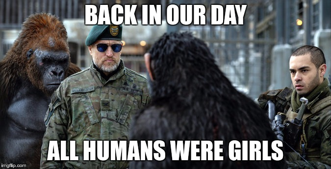 BACK IN OUR DAY ALL HUMANS WERE GIRLS | made w/ Imgflip meme maker