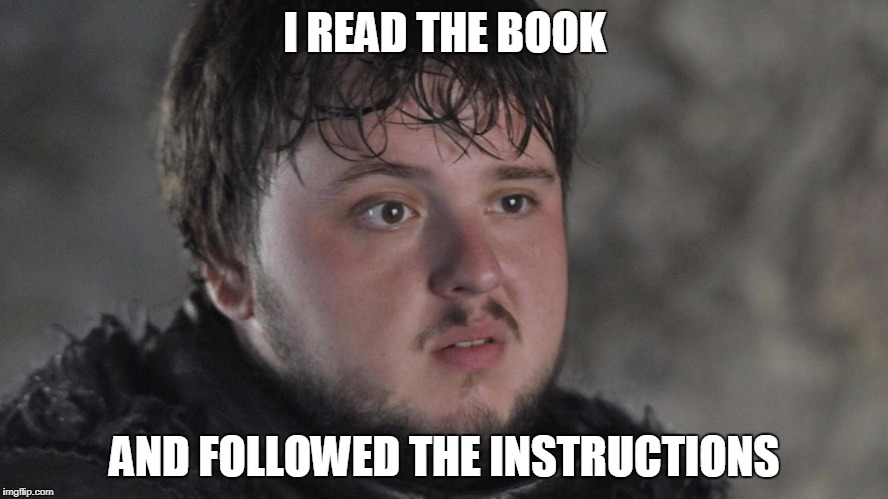 Instructions | I READ THE BOOK AND FOLLOWED THE INSTRUCTIONS | image tagged in samwell tarly,game of thrones | made w/ Imgflip meme maker
