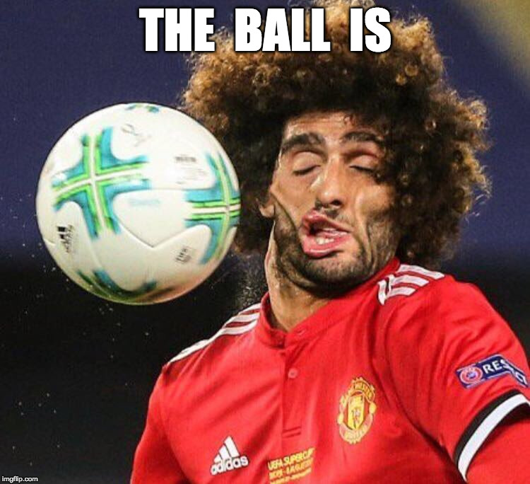 THE  BALL  IS | image tagged in the ball is | made w/ Imgflip meme maker