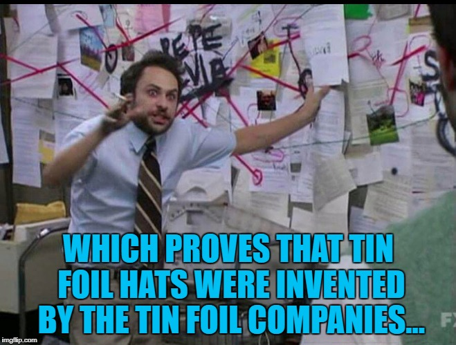 They'll deny it of course... :) | WHICH PROVES THAT TIN FOIL HATS WERE INVENTED BY THE TIN FOIL COMPANIES... | image tagged in trying to explain,memes,tin foil hat,big business,conspiracy theories | made w/ Imgflip meme maker