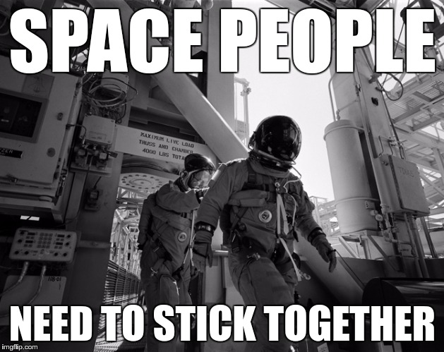 SPACE PEOPLE NEED TO STICK TOGETHER | made w/ Imgflip meme maker