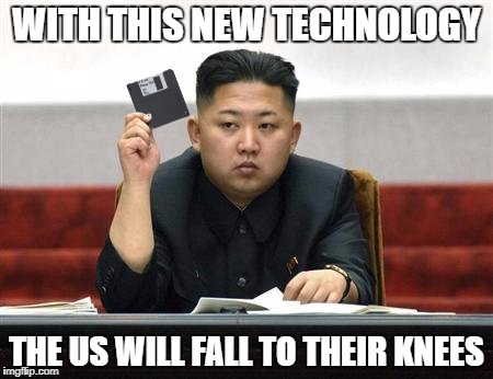 Kim Jong Un Floppy Disk | WITH THIS NEW TECHNOLOGY THE US WILL FALL TO THEIR KNEES | image tagged in kim jong un,pathetic | made w/ Imgflip meme maker