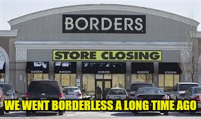 WE WENT BORDERLESS A LONG TIME AGO | made w/ Imgflip meme maker