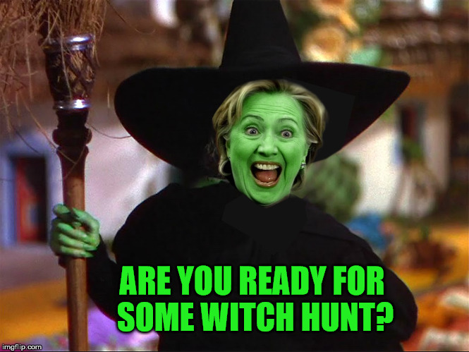 Sure is better than the h being a c... why... thats me! | ARE YOU READY FOR SOME WITCH HUNT? | image tagged in witchy hillary,memes,untcay,hill or aye,clinton,crooked | made w/ Imgflip meme maker