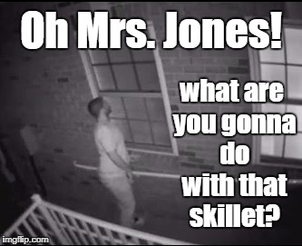Oh Mrs. Jones! what are you gonna do with that skillet? | made w/ Imgflip meme maker