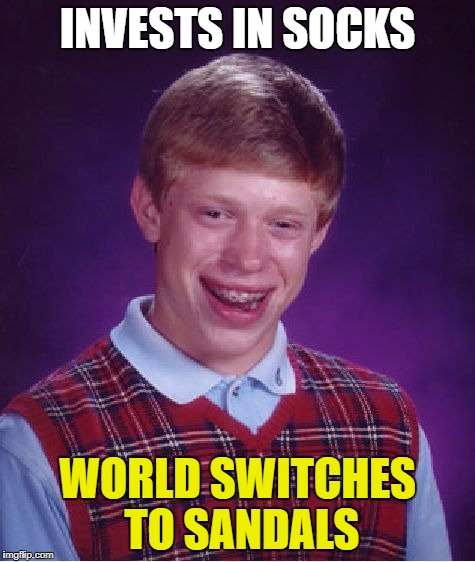 Bad Luck Brian Meme | INVESTS IN SOCKS WORLD SWITCHES TO SANDALS | image tagged in memes,bad luck brian | made w/ Imgflip meme maker