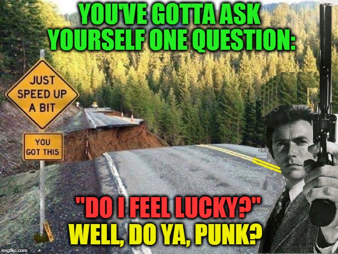 "There are Chances Just Worth Taking | YOU'VE GOTTA ASK YOURSELF ONE QUESTION: ""DO I FEEL LUCKY?"" WELL, DO YA, PUNK? 